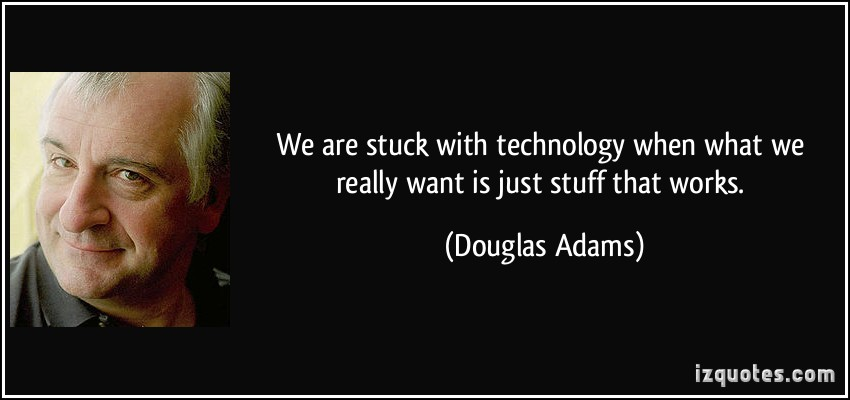 quote-we-are-stuck-with-technology-when-what-we-really-want-is-just-stuff-that-works-douglas-adams-205399